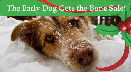 Early Dog Gets the Bone Holiday Sale!